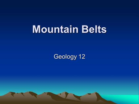 Mountain Belts Geology 12. The processes that produce mountain belts are called orogenesis. They include: folding –anticlines –synclines thrust faulting.