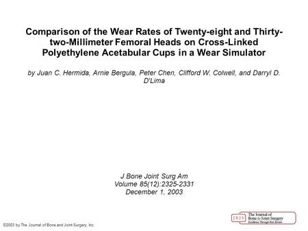 Comparison of the Wear Rates of Twenty-eight and Thirty- two-Millimeter Femoral Heads on Cross-Linked Polyethylene Acetabular Cups in a Wear Simulator.