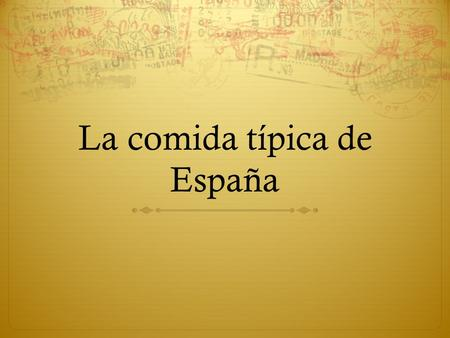 La comida típica de España. A primera vista  What are some of your favorite foods to eat in the U.S.?  What are they like?  What ingredients do you.