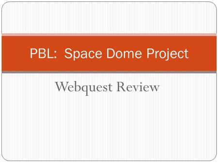 Webquest Review PBL: Space Dome Project. Webquest Review 1. What is the Biosphere? 2. What is a Biome? 3. What is an ecosystem? How does it relate to.