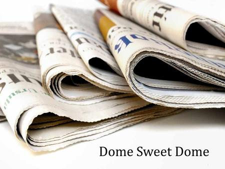 Dome Sweet Dome. Materials Tubular! Make tubes from three sheets of newspaper & a dowel rod or broom handle.