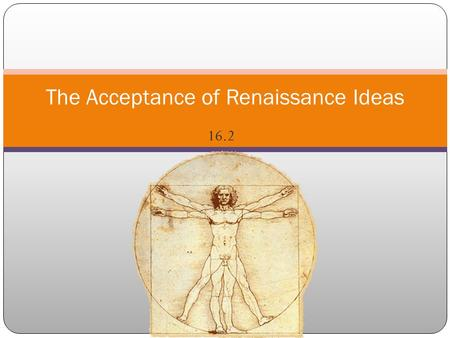 16.2 The Acceptance of Renaissance Ideas. A number of changes had taken place during the early 1400's that influenced artists and thinkers. Patrons of.