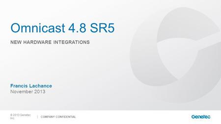 Omnicast 4.8 SR5 New hardware integrations Francis Lachance