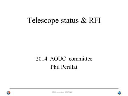 AOUC committee 03APR14 Telescope status & RFI 2014 AOUC committee Phil Perillat.