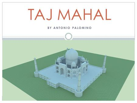 BY ANTONIO PALOMINO TAJ MAHAL. Digital Image Brief History The Taj Mahal is a white marble mausoleum located in Agra, Uttar Pradesh, India. It was built.