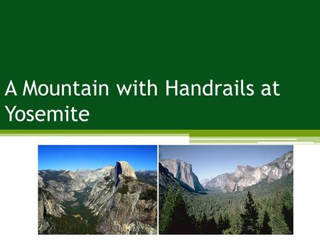 A Mountain with Handrails at Yosemite. Problems: crowding; impacts to trails; impacts to attractions Management Strategies: limit use Management Practices:
