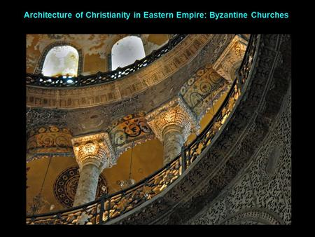 Architecture of Christianity in Eastern Empire: Byzantine Churches.
