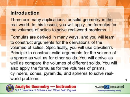 Introduction There are many applications for solid geometry in the real world. In this lesson, you will apply the formulas for the volumes of solids to.