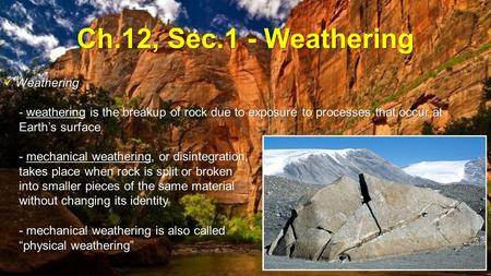 Ch.12, Sec.1 - Weathering Weathering Weathering - weathering is the breakup of rock due to exposure to processes that occur at Earth's surface - mechanical.