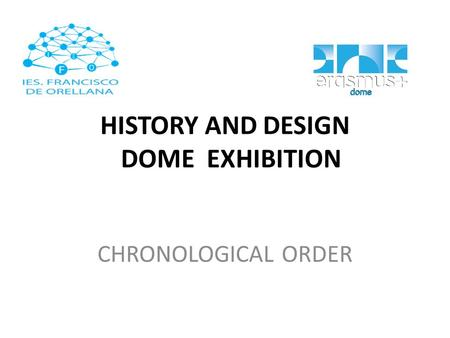 HISTORY AND DESIGN DOME EXHIBITION CHRONOLOGICAL ORDER.