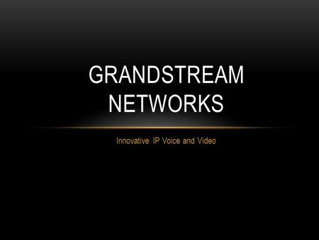 Innovative IP Voice and Video GRANDSTREAM NETWORKS.