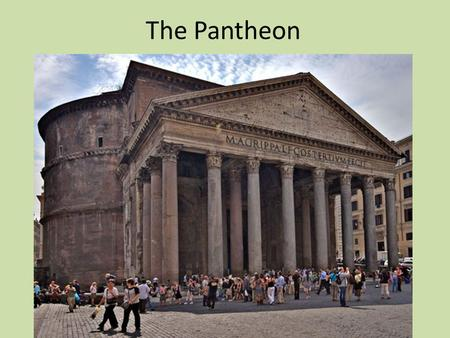 The Pantheon. Pantheon or ΠΑΝΘΕΟΝ comes from 2 Greek words – παν = all – θεος = god temple to all the gods.