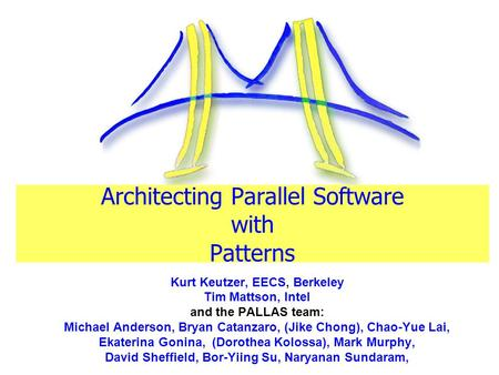 Architecting Parallel Software with Patterns Kurt Keutzer, EECS, Berkeley Tim Mattson, Intel and the PALLAS team: Michael Anderson, Bryan Catanzaro, (Jike.