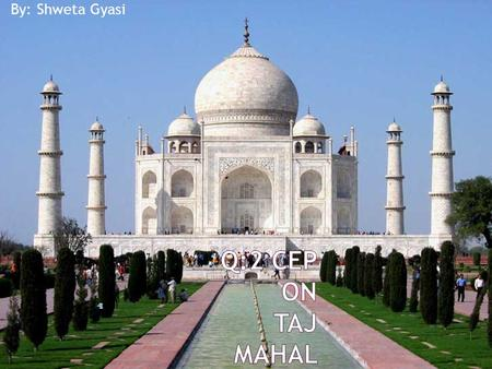 By: Shweta Gyasi.  Taj Mahal was built in Agra (U.P.), India.  Taj Mahal considered one of the most beautiful monument in the world.  Construction.