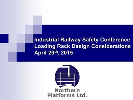 Industrial Railway Safety Conference Loading Rack Design Considerations April 29 th, 2015.