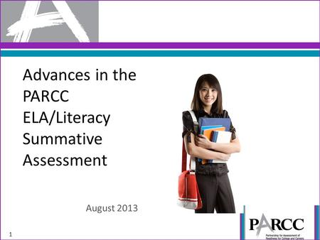 Advances in the PARCC ELA/Literacy Summative Assessment August 2013 1.