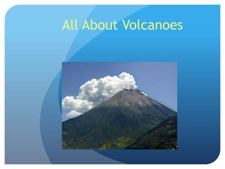 All About Volcanoes. What is a Volcano? A volcano is mountain that that leads to a pool of molten lava below the surface of the earth. A volcano consists.
