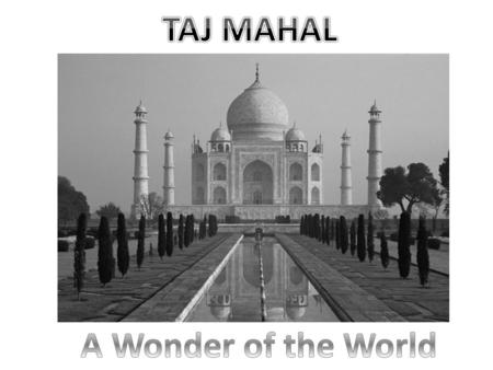THE MAKER OF THE TAJ MUGHAL EMPEROR SHAJ JAHAN THE CAUSE OF THE TAJ MUGHAL EMPRESS MUMTAZ MAHAL TAJ MAHAL A SYMBOL OF ETERNAL LOVE.