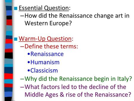 ■ Essential Question: – How did the Renaissance change art in Western Europe? ■ Warm-Up Question: – Define these terms: Renaissance Humanism Classicism.