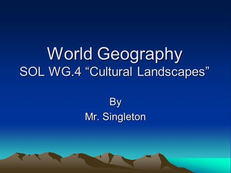 "World Geography SOL WG.4 ""Cultural Landscapes"" By Mr. Singleton."
