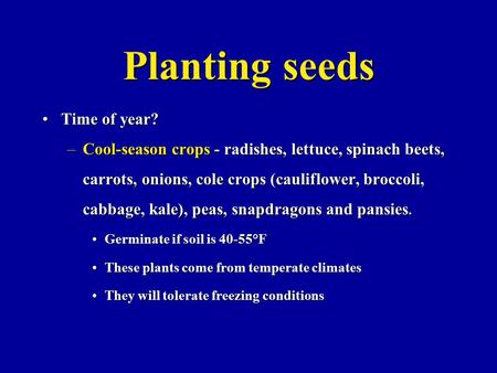 Planting seeds Time of year?Time of year? –Cool-season crops - radishes, lettuce, spinach beets, carrots, onions, cole crops (cauliflower, broccoli, cabbage,
