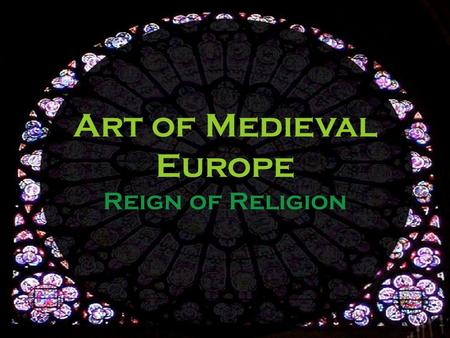 Art of Medieval Europe Reign of Religion. A mixture of Roman, Middle Eastern & European influences Art is primarily made for the church Begins with Fall.