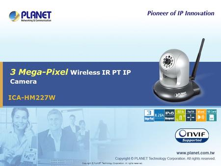 ICA-HM227W 3 Mega-Pixel Wireless IR PT IP Camera Copyright © PLANET Technology Corporation. All rights reserved.