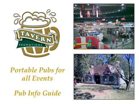 Portable Pubs for all Events Pub Info Guide. Firkin Pub Pub Facts Size External Size = 26 square meters Length – 5.3m x width – 4.9m x height - 5m Internal.