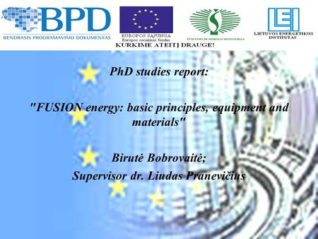 PhD studies report: FUSION energy: basic principles, equipment and materials Birutė Bobrovaitė; Supervisor dr. Liudas Pranevičius.