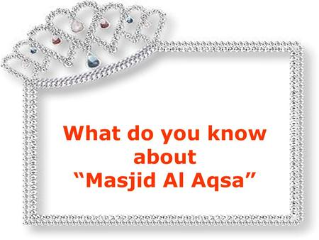 "What do you know about ""Masjid Al Aqsa"" Have you noticed, whenever there is mention of the AL AQSA MOSQUE in the local or international media, the picture."