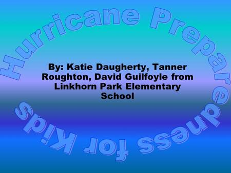 By: Katie Daugherty, Tanner Roughton, David Guilfoyle from Linkhorn Park Elementary School.