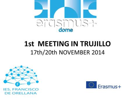 1st MEETING IN TRUJILLO 17th/20th NOVEMBER 2014. DOME PARTNERS.