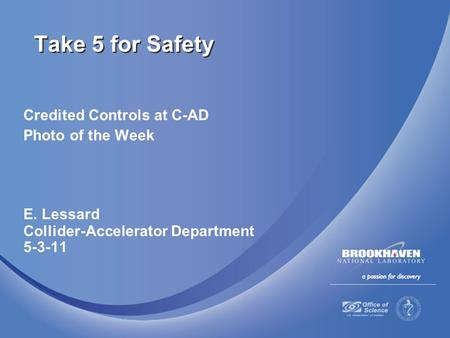 Credited Controls at C-AD Photo of the Week E. Lessard Collider-Accelerator Department 5-3-11 Take 5 for Safety.