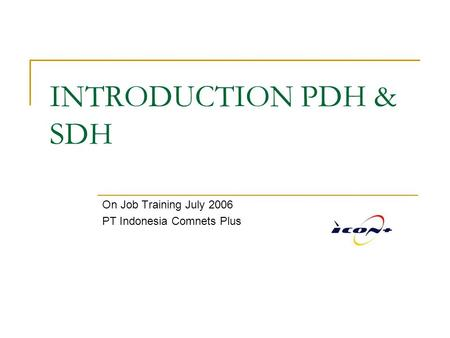 On Job Training July 2006 PT Indonesia Comnets Plus
