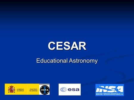 CESAR Educational Astronomy. Objective CESAR (Cooperation through Education in Science and Astronomy Research) will provide students all throughout Europe.