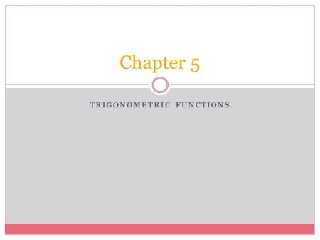 TRIGONOMETRIC FUNCTIONS Chapter 5. Section 5.1 Angles and Degree Measure  Learn how to convert decimal degree measures to degrees, minutes, and seconds.