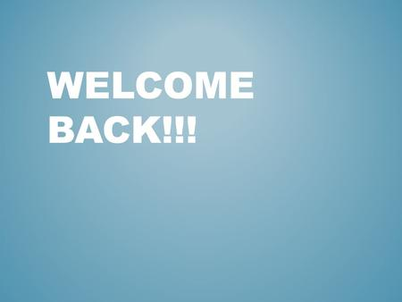 Welcome Back!!!.