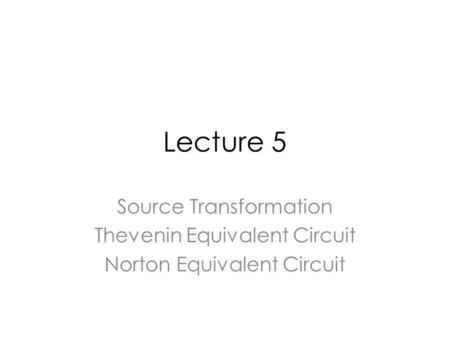 Lecture 5 Source Transformation Thevenin Equivalent Circuit