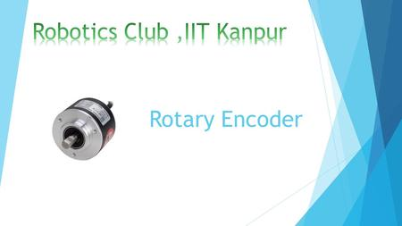 Rotary Encoder. Wikipedia- Definition  A rotary encoder, also called a shaft encoder, is an electro- mechanical device that converts the angular position.