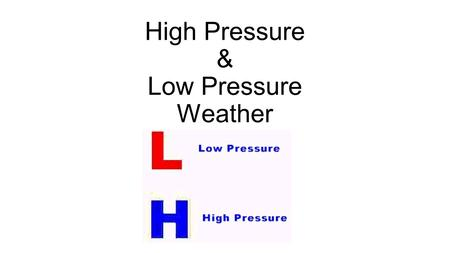 High Pressure & Low Pressure Weather. Air pressure - The weight of the atmosphere covering a certain area. Air pressure increases closer to the surface.