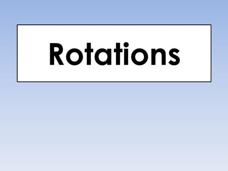 Rotations. Rotate 90  Clockwise about the Origin (Same as 270  Counterclockwise) Change the sign of x and switch the order.