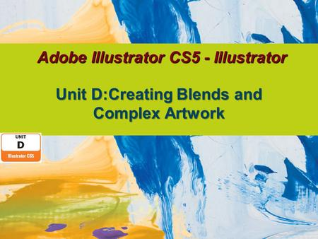 Adobe Illustrator CS5 - Illustrator Unit D:Creating Blends and Complex Artwork.