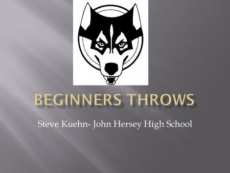 Steve Kuehn- John Hersey High School.  The following session will be utilized to meet the specific needs of the Coaches at today's clinic.  Since this.