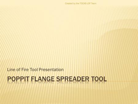 Line of Fire Tool Presentation Created by the TOCAS LOF Team.