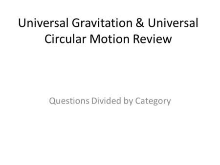 Universal Gravitation & Universal Circular Motion Review Questions Divided by Category.