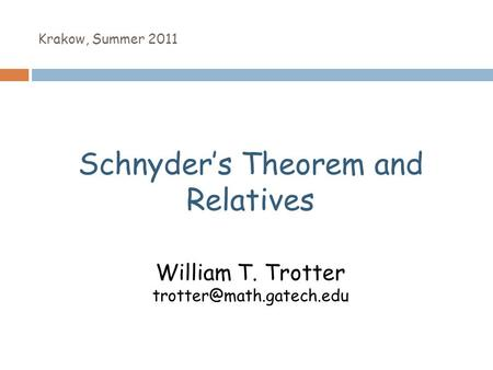 Krakow, Summer 2011 Schnyder's Theorem and Relatives William T. Trotter
