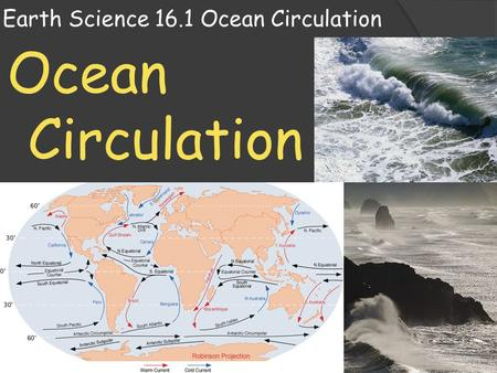 Earth Science 16.1 Ocean Circulation Ocean Circulation.