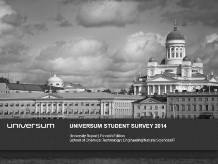 WWW.UNIVERSUMGLOBAL.COM UNIVERSUM STUDENT SURVEY 2014 <strong>University</strong> Report | Finnish Edition School of Chemical Technology | Engineering/Natural Sciences/IT.