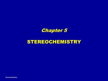 Chapter 5 STEREOCHEMISTRY Stereochemistry. CHIRALITY AND ENATIOMERS 1.Chiral Object – an object that IS NOT superimposable with its mirror image. 2.Achiral.