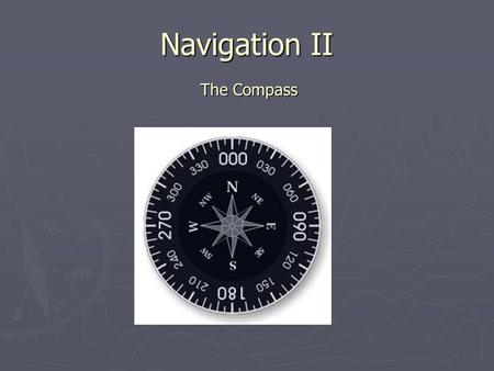 Navigation II The Compass.